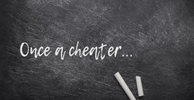 Once a cheater... always a cheater